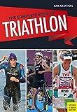 The Complete Book of Triathlon Training: The Encyclopedia of Triathlon