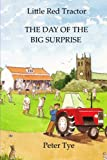 Little Red Tractor - The Day of the Big Surprise (Original Little Red Tractor Stories) (Volume 4)