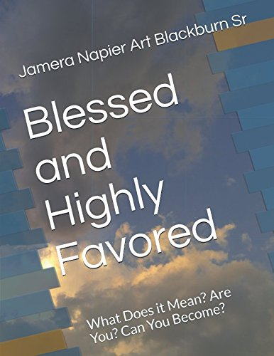 Blessed and Highly Favored: What Does it Mean? Are You? Can You Become? (Think Tank Series)