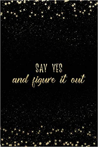 Say Yes And Figure It Out Notebook With Inspirational Quotes Inside