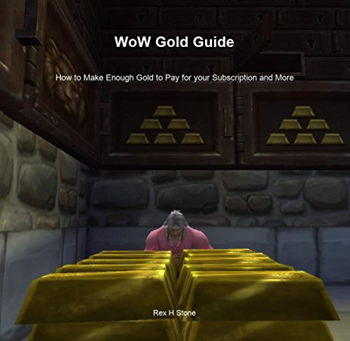 WoW Gold Guide: How to Make Enough Gold to Pay for your Subscription and More (English Edition)