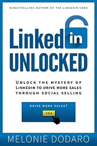 LinkedIn Unlocked: Unlock the Mystery of LinkedIn To Drive More Sales Through Social Selling (English Edition)