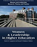 Women and Leadership in Higher Education (Women and Leadership: Research, Theory, and Practice)