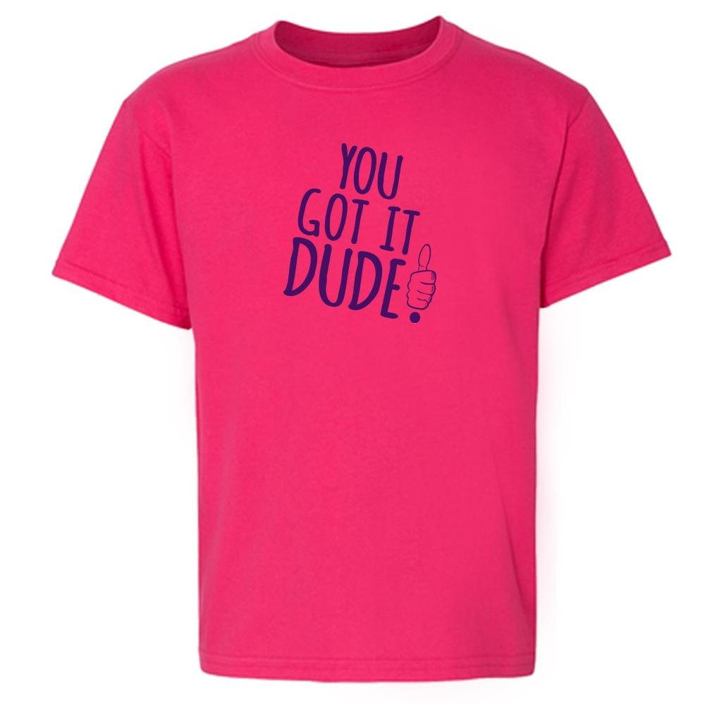 You Got It Dude! Funny Youth Short Sleeve T-Shirt