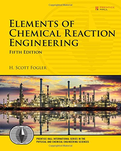 Elements of Chemical Reaction Engineering (5th Edition) (Prentice Hall International Series in the Physical and Chemical Engineering Sciences) cover