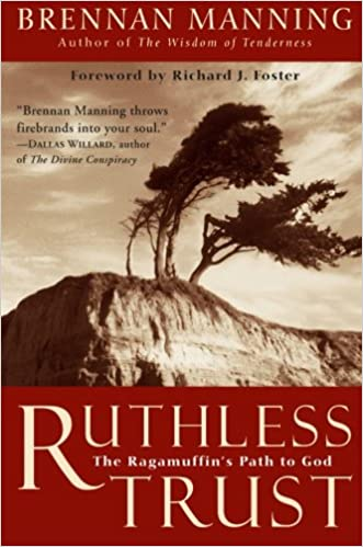 Ruthless Trust: The Ragamuffin's Path to God (Brennan Manning)