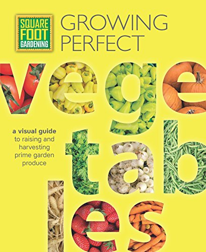 Square Foot Gardening: Growing Perfect Vegetables: A Visual Guide to Raising and Harvesting Prime Garden Produce (All New Square Foot Gardening) by [Mel Bartholomew Foundation]