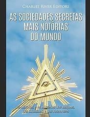 As sociedades secretas mais notórias do mundo: as histórias e os mistérios dos maçons, dos Illuminati e dos ro