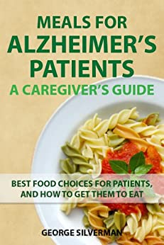 Meals for Alzheimer's Patients: A Caregiver's Guide by [Silverman, George]