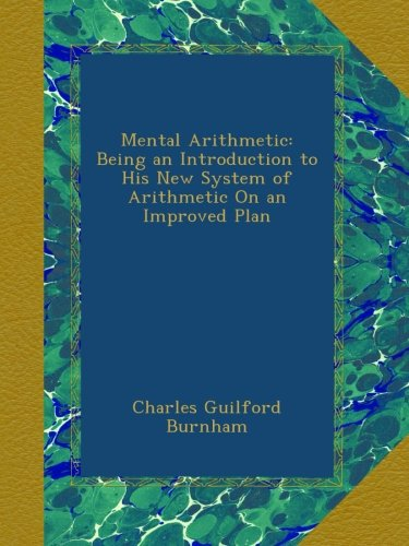 Download Mental Arithmetic: Being an Introduction to His New System of Arithmetic On an Improved Plan ebook