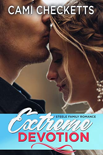 Extreme Devotion: Steele Family Romance by [Checketts, Cami]