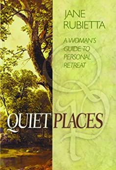 Quiet places a woman 39 s guide to personal retreat english for Personal retreat guide