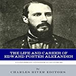 A Confederate Cannoneer at Gettysburg: The Life and Career of Edward Porter Alexander |  Charles River Editors