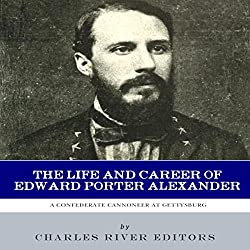 A Confederate Cannoneer at Gettysburg: The Life and Career of Edward Porter Alexander