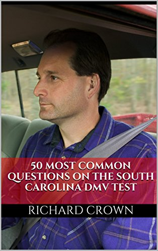 Pass Your South Carolina DMV Test Guaranteed! 50 Real Test Questions! South Carolina DMV Practice Test Questions