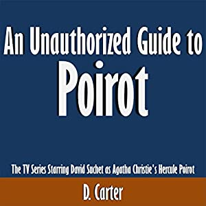 An Unauthorized Guide to Poirot: The TV Series Starring David Suchet as Agatha Christie's Hercule Poirot Audiobook