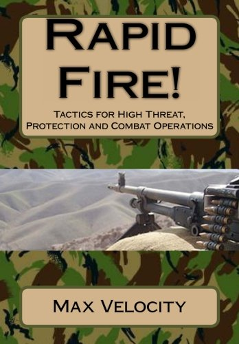 Velocity Protection High - Rapid Fire!: Tactics for High Threat, Protection and Combat Operations
