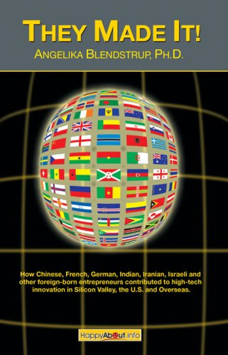 They Made It!: How Chinese, French, German, Indian, Iranian, Israeli and other foreign born entrepreneurs contributed to high te Pdf
