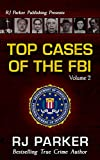 TOP CASES of The FBI - Volume 2 (Notorious FBI Cases)