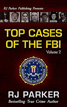 TOP CASES of The FBI - Volume 2: Black Dahlia, Hurricane Katrina Fraud, American Traitor Robert Hanssen, Undercover FBI Agent Joseph Pistone, the KKK, ... Attacks post 9/11 (Notorious FBI Cases) by [Parker PhD, RJ]