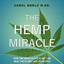 The Hemp Miracle: How One Miraculous Plant Can Heal the Planet and Its People Audiobook by Carol Merlo Narrated by Carol Merlo M.Ed.