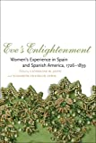 img - for Eve's Enlightenment: Women's Experience in Spain and Spanish America, 1726-1839 book / textbook / text book