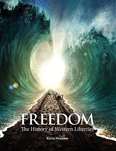 Freedom The History Of Western Liberties Kevin Swanson