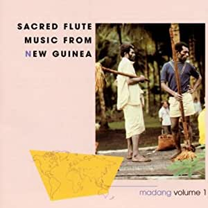 Sacred Flute Music From New Guinea, vol. 1: Madang