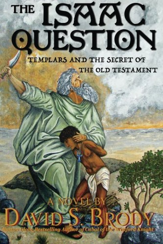 The Isaac Question: Templars and the Secret of the Old Testament (The Templars in America Series) (Volume 5)