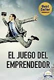 El juego del emprendedor (Spanish Edition)