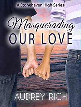 Masquerading Our Love (A Stonehaven High Series Book 1) by [Rich, Audrey]