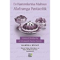 Ev Hanımlarına Mahsus Alafranga Pastacılık: Güncel Notlarla 41 Osmanlı Tarifi