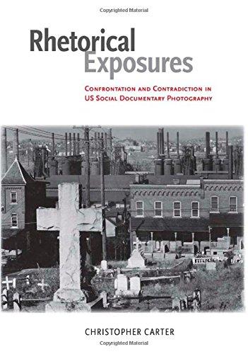 Rhetorical Exposures: Confrontation and Contradiction in US Social Documentary Photography (Albma Rhetoric Cult & Soc Crit) by University Alabama Press