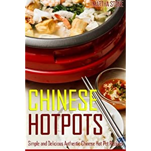 Chinese Hotpots: Simple and Delicious Authentic Chinese Hot Pot Recipes