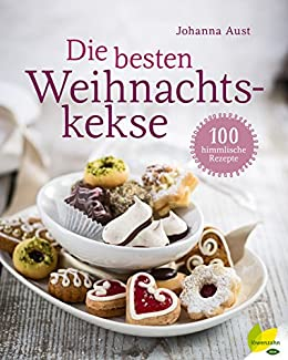 Weihnachtskekse Klassiker.Amazon Com Die Besten Weihnachtskekse 100 Himmlische Rezepte