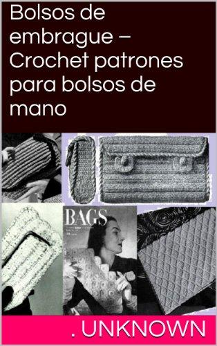Bolsos de embrague – Crochet patrones para bolsos de mano (Spanish Edition) by [