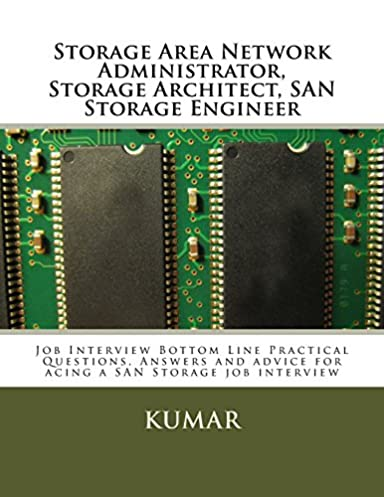 Storage Area Network Administrator Storage Architect SAN Storage Engineer Job Interview Bottom Line Practical Questions Answers and advice for acing a ... & Storage Area Network Administrator Storage Architect SAN Storage ...