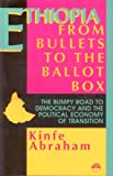 Ethiopia: From Bullets to the Ballot Box : The Bumpy Road to Democracy and the Political Economy of Transition, Abraham, Kinfe, 0932415806