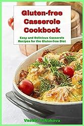 Gluten-free Casserole Cookbook: Easy and Delicious Casserole Recipes for the Gluten-free Diet (Quick and Easy Gluten-free Recipes Book 5) (English Edition)