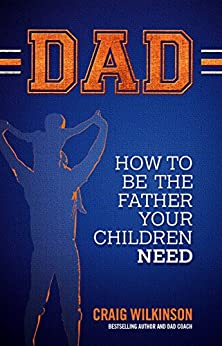 DAD: How to be the father your children need by [Wilkinson, Craig]