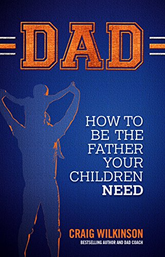 Amazon dad how to be the father your children need ebook dad how to be the father your children need by wilkinson craig fandeluxe Images