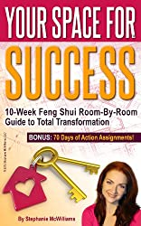 Your Space for Success - Your Room-by-Room Feng Shui Guide to Greater Health, Wealth and Romance! (Unstoppable You Series)