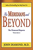 """The Meridians and Beyond"" is the second volume of writings selected from the milestone series of Diamond Reports newsletters that Dr. Diamond created over many years for health professionals and students of his work. The series as a whole presented ..."