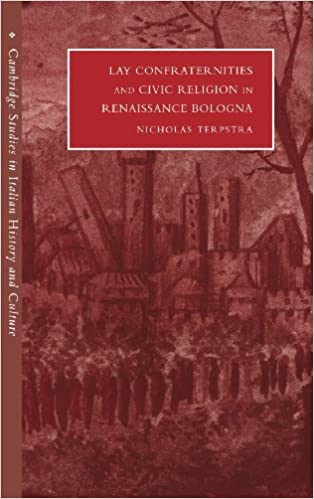 Lay Confraternities and Civic Religion in Renaissance Bologna (Cambridge Studies in Italian History and Culture)