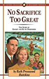 img - for No Sacrifice Too Great: The Story of Ernest and Ruth Presswood (Jaffray Collection of Missionary Portraits) by Ruth Presswood Hutchins (2008-01-01) book / textbook / text book