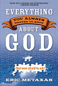 Everything You Always Wanted to Know About God (but were afraid to ask) by [Metaxas, Eric]