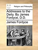 Addresses to the Deity by James Fordyce, D D, James Fordyce, 114074495X