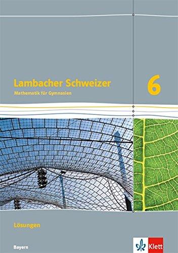 Lambacher Schweizer Mathematik 6. Ausgabe Bayern: Lösungen Klasse 6 (Lambacher Schweizer. Ausgabe für Bayern ab 2017) Broschüre – 20. August 2018 Klett 3127330634 Schulbücher Mathematik / Schulbuch