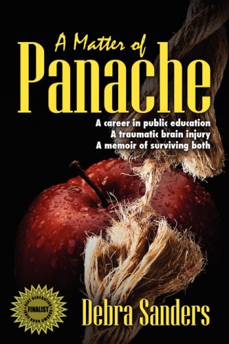 A Matter of Panache: A Career in Public Education, a Traumatic Brain Injury, a Memoir of Surviving Both