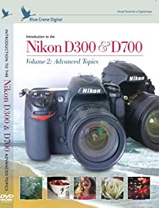 Introduction to the Nikon D300/D700, Vol. 2: Advanced Topics